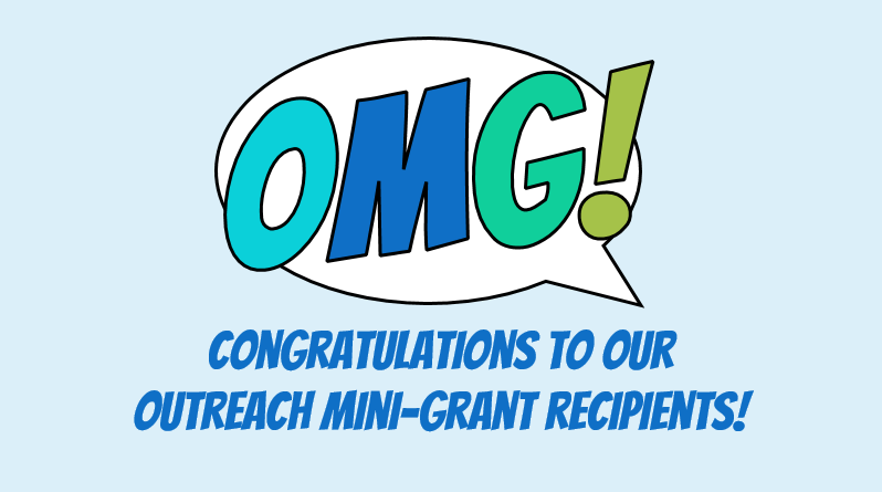 OMG! Congratulations to our outreach mini-grant recipients.